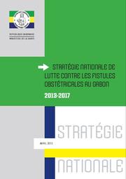 STRATÉGIE NATIONALE DE LUTTE CONTRE LES FISTULES OBSTÉTRICALES AU GABON